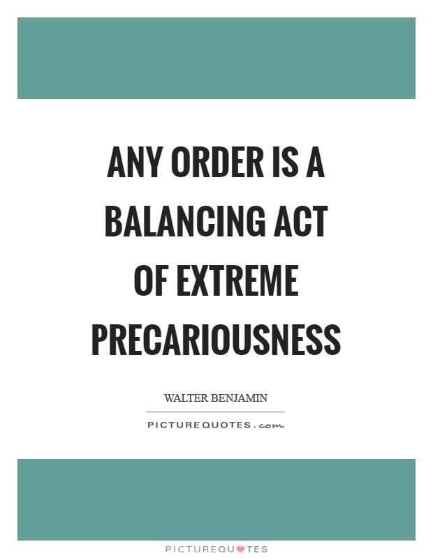 Any order is a balancing act of extreme precariousness Picture Quote #1