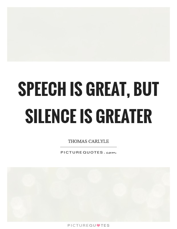 Speech is great, but silence is greater Picture Quote #1