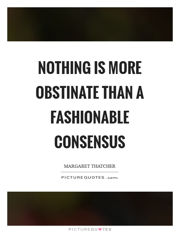 Nothing is more obstinate than a fashionable consensus Picture Quote #1