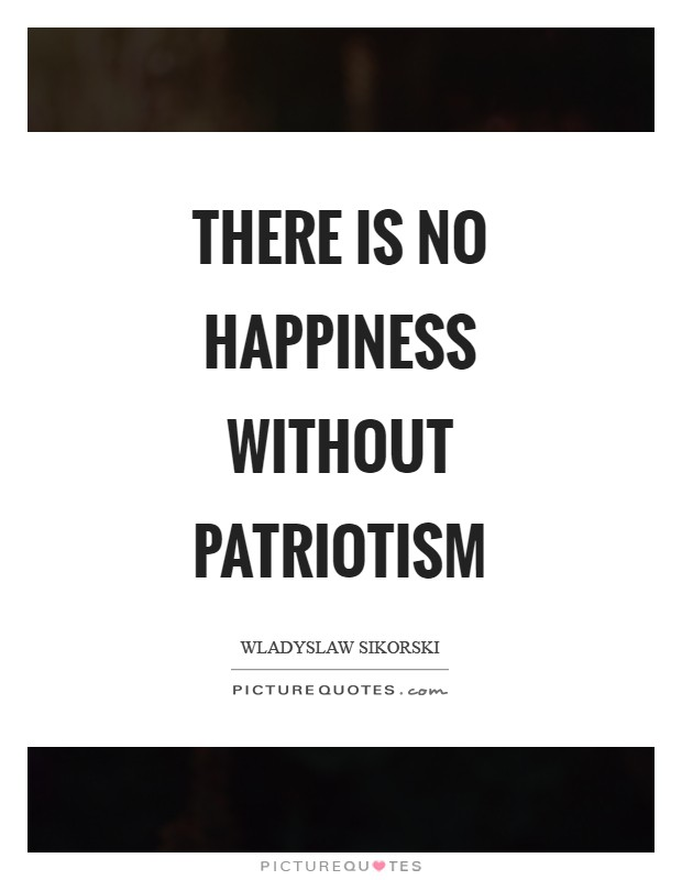 There is no happiness without patriotism Picture Quote #1