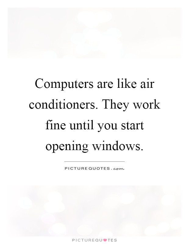 Computers are like air conditioners. They work fine until you start opening windows Picture Quote #1