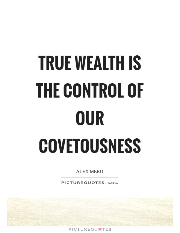 True wealth is the control of our covetousness Picture Quote #1