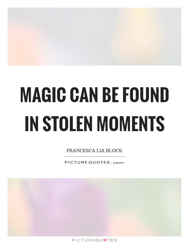 Magic can be found in stolen moments Picture Quote #1