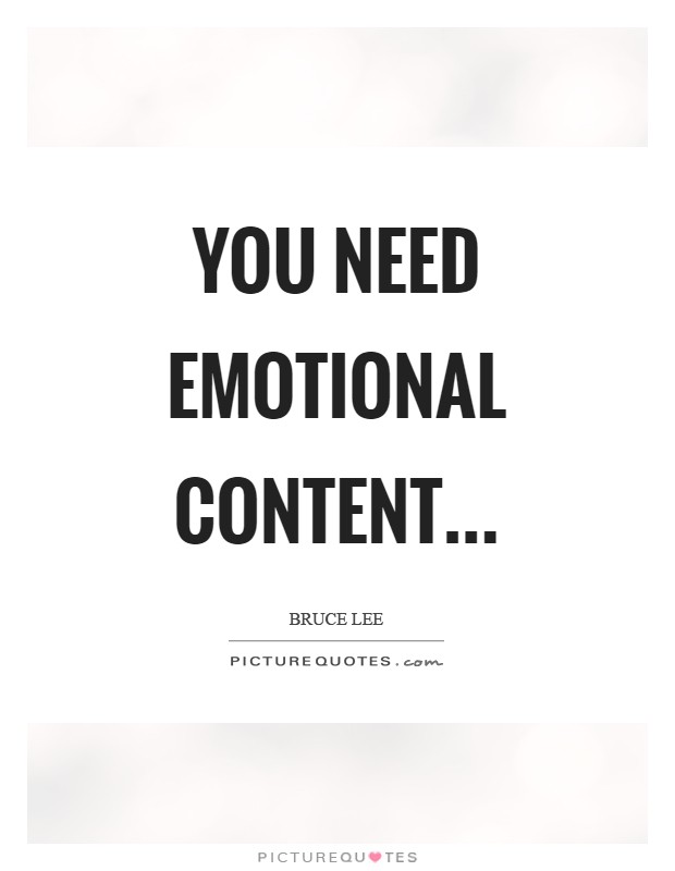 You need emotional content Picture Quote #1