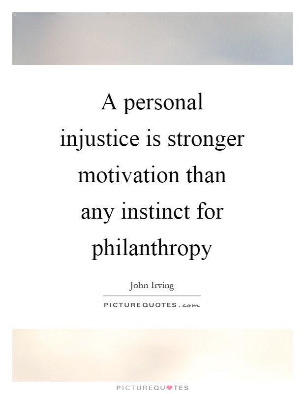 A personal injustice is stronger motivation than any instinct for philanthropy Picture Quote #1