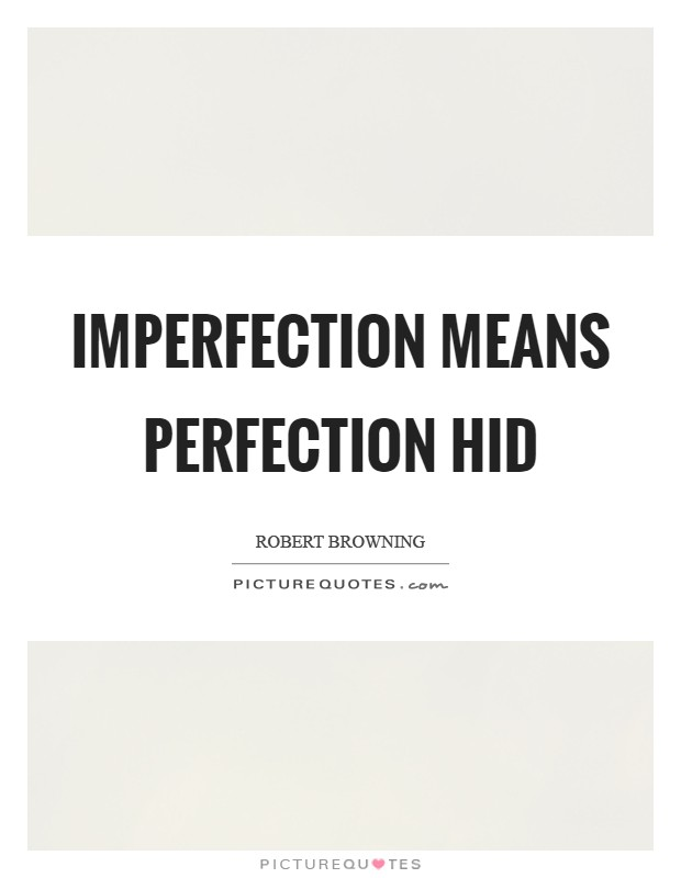Imperfection means perfection hid Picture Quote #1