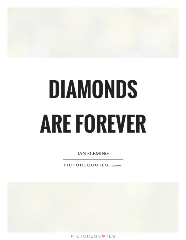 Diamonds are forever Picture Quote #1