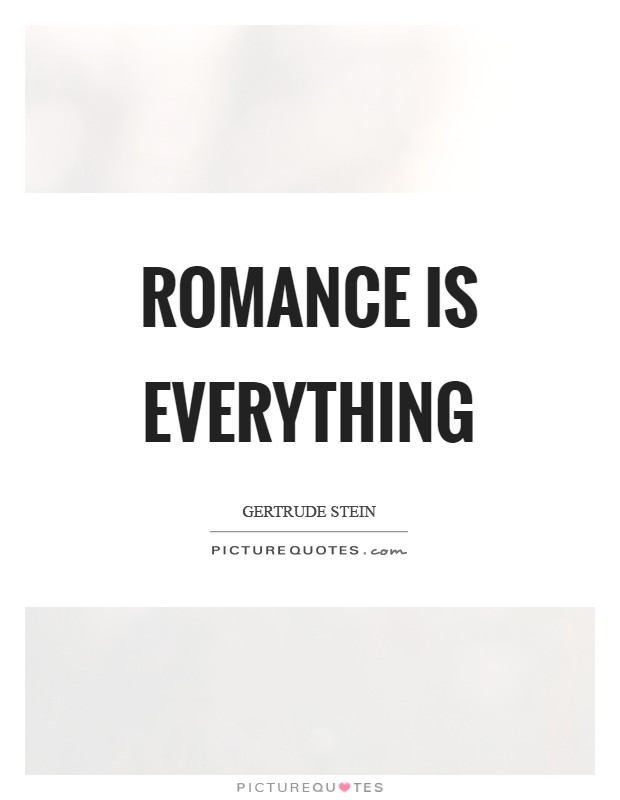 Romance is everything Picture Quote #1
