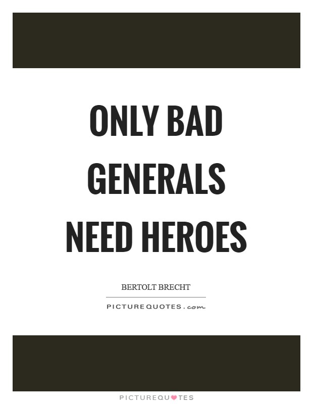 Only bad generals need heroes Picture Quote #1