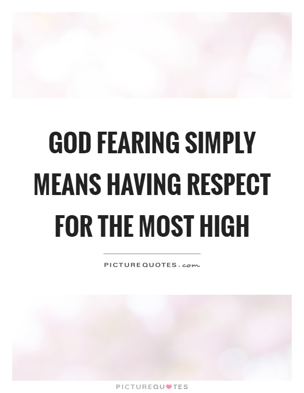 God fearing simply means having respect for the most high Picture Quote #1