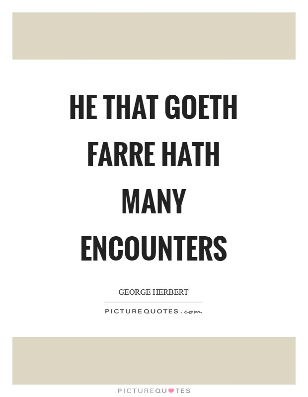 He that goeth farre hath many encounters Picture Quote #1
