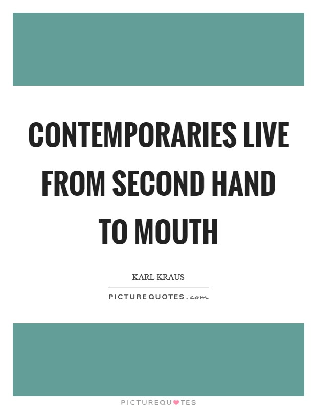 Contemporaries live from second hand to mouth Picture Quote #1