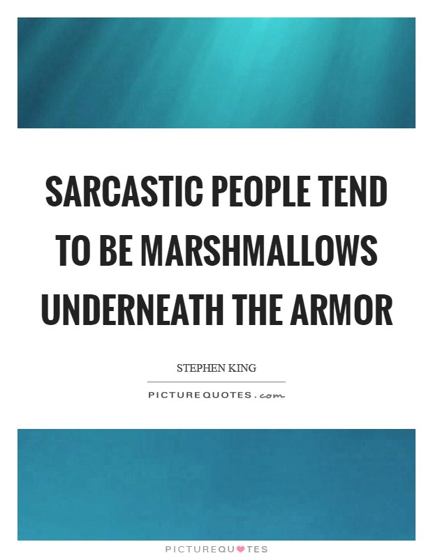 Sarcastic people tend to be marshmallows underneath the armor Picture Quote #1
