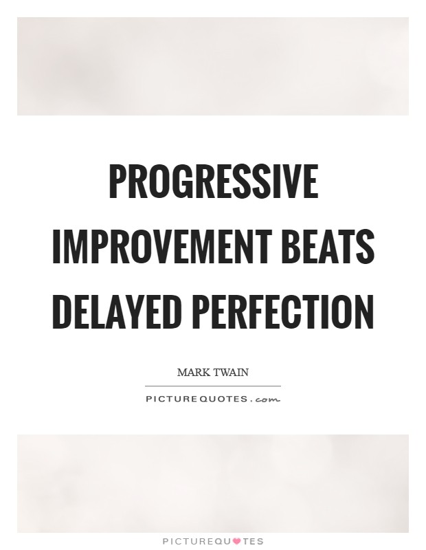 Progressive improvement beats delayed perfection Picture Quote #1