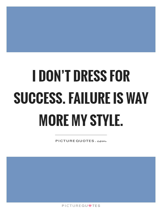 Dress For Success Quotes Delectable Dress For Success Quotes & Sayings  Dress For Success Picture Quotes