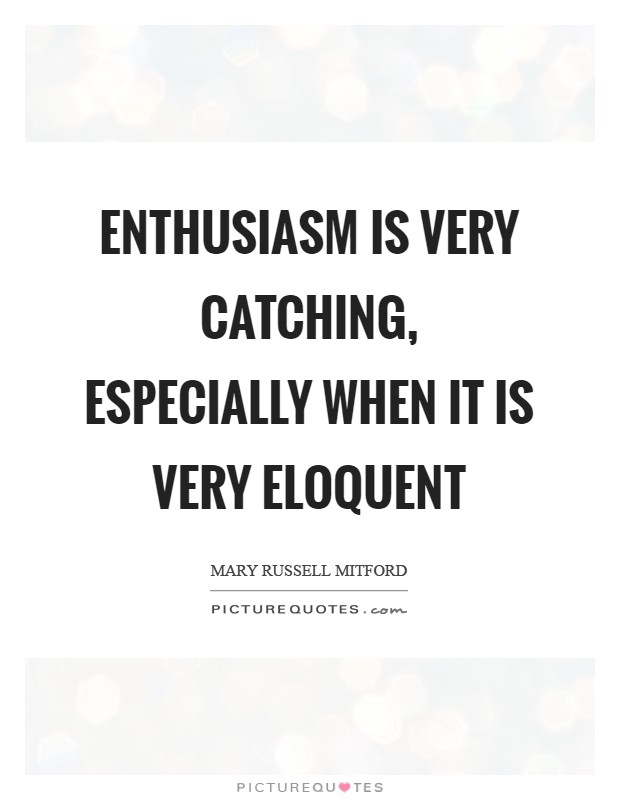 Enthusiasm is very catching, especially when it is very eloquent Picture Quote #1