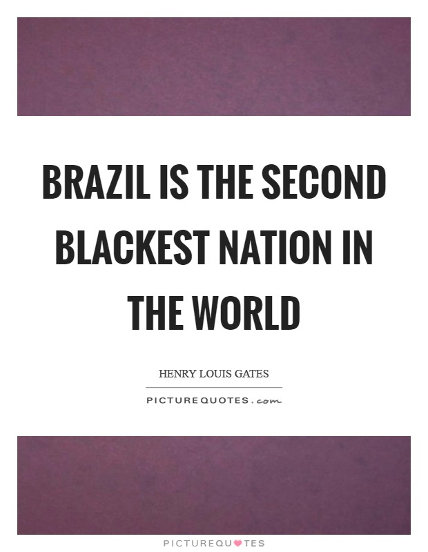 Brazil is the second blackest nation in the world Picture Quote #1