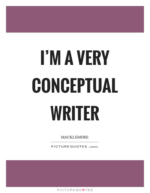I'm a very conceptual writer Picture Quote #1