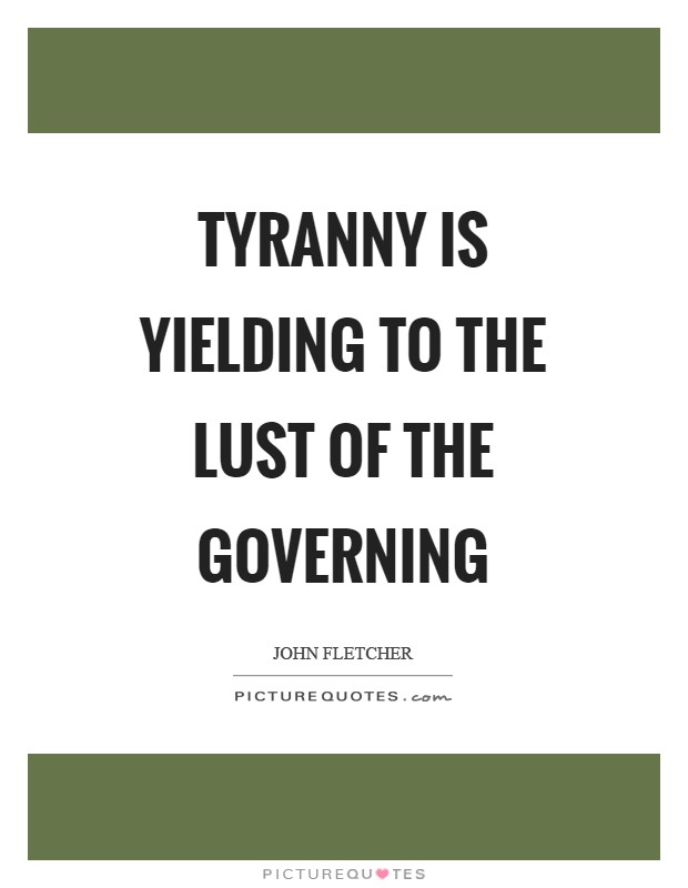 Tyranny is yielding to the lust of the governing Picture Quote #1