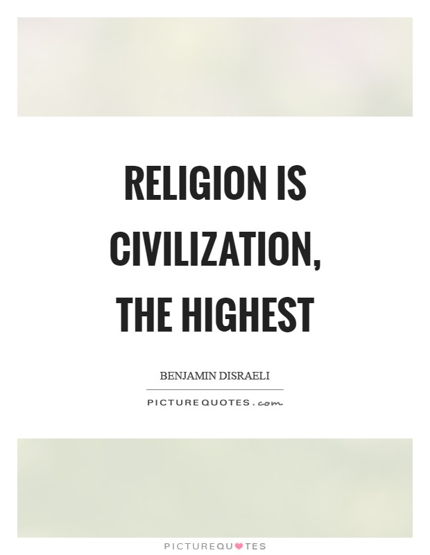 Religion is civilization, the highest Picture Quote #1