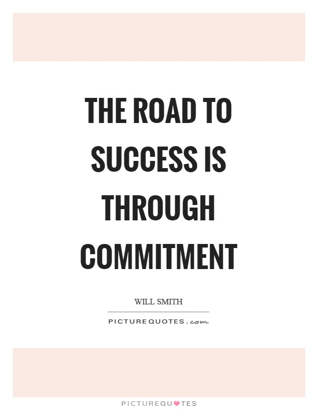 The road to success is through commitment Picture Quote #1