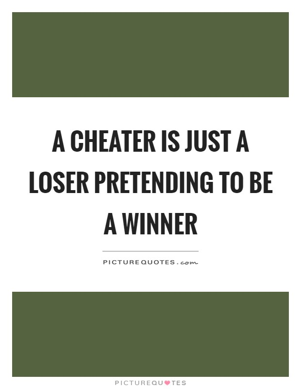 A cheater is just a loser pretending to be a winner Picture Quote #1