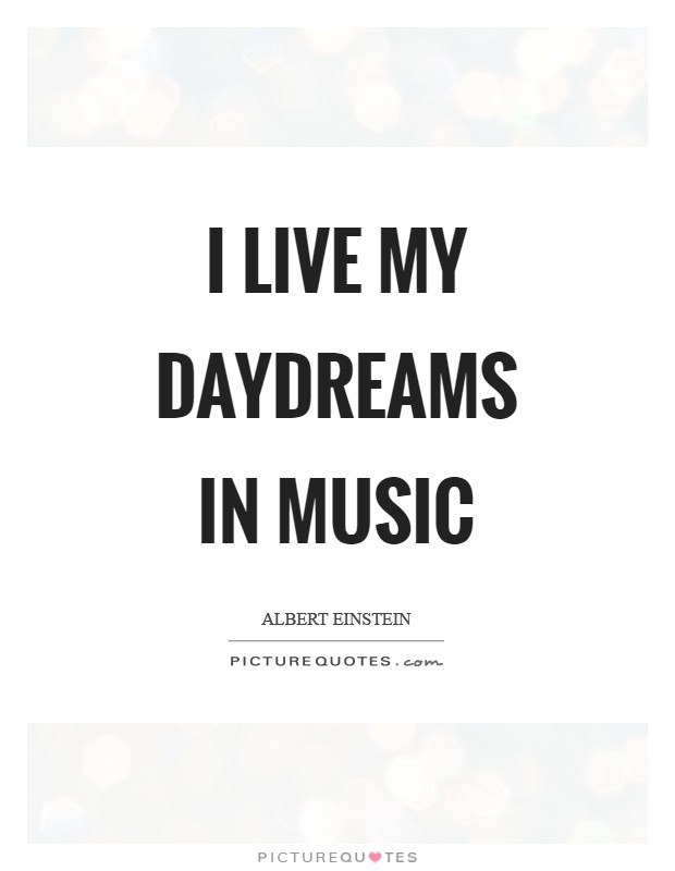 I live my daydreams in music Picture Quote #1