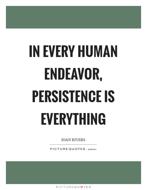 In every human endeavor, persistence is everything Picture Quote #1