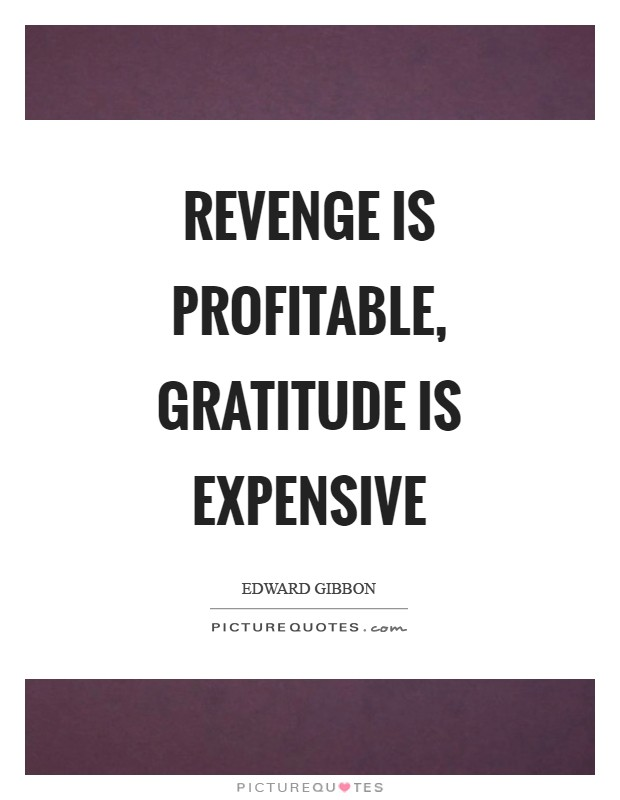 Revenge is profitable, gratitude is expensive Picture Quote #1