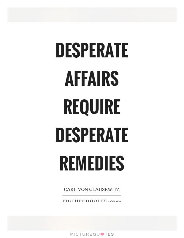 Desperate affairs require desperate remedies Picture Quote #1