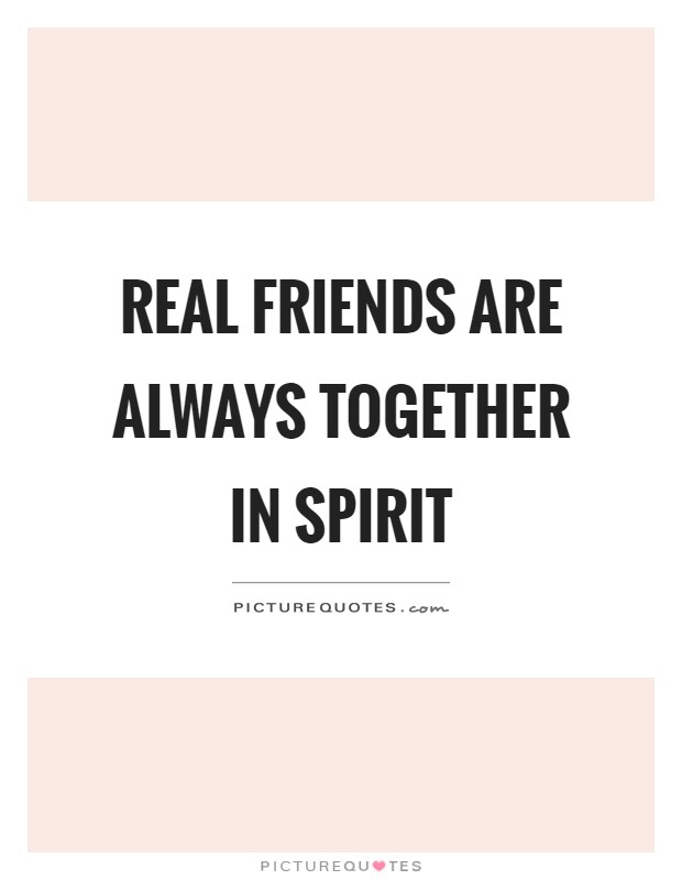 Real friends are always together in spirit Picture Quote #1