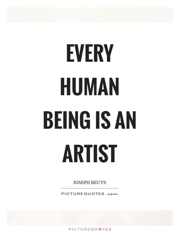 Every human being is an artist Picture Quote #1