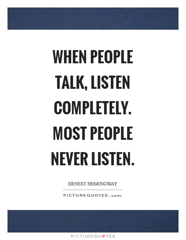 When people talk, listen completely. Most people never listen Picture Quote #1