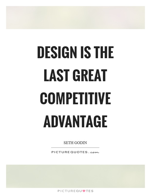 Design is the last great competitive advantage Picture Quote #1