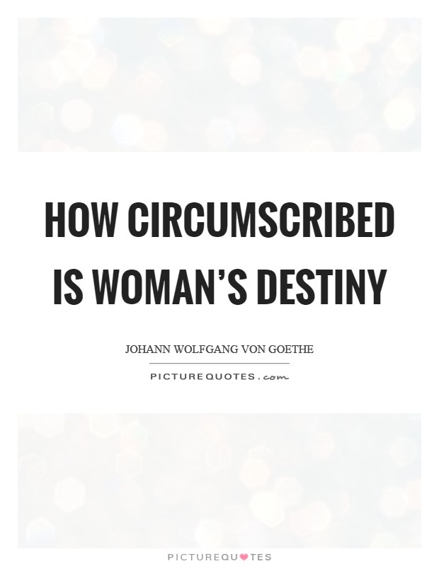 How circumscribed is woman's destiny Picture Quote #1