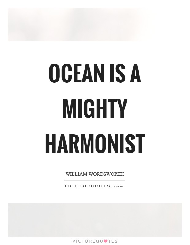 Ocean is a mighty harmonist Picture Quote #1