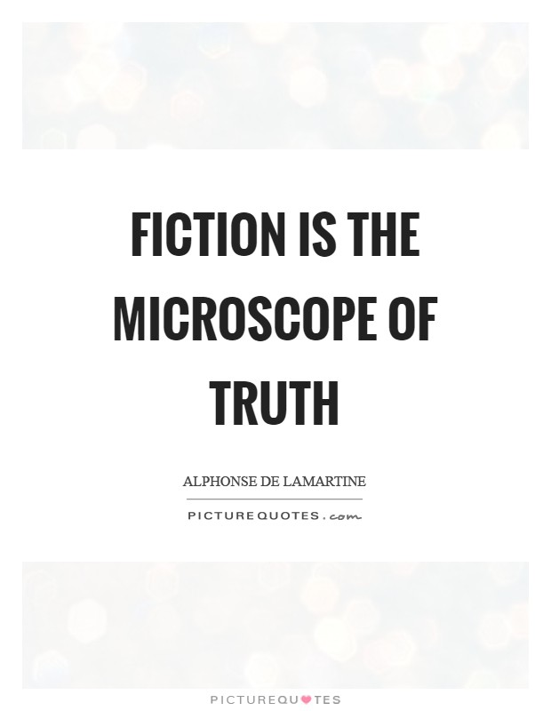 Fiction is the microscope of truth Picture Quote #1