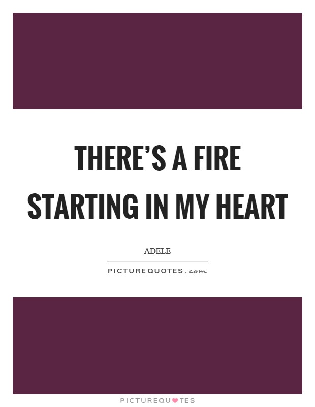 There's a fire starting in my heart Picture Quote #1
