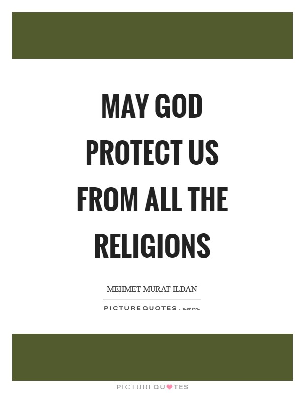 May God protect us from all the religions Picture Quote #1