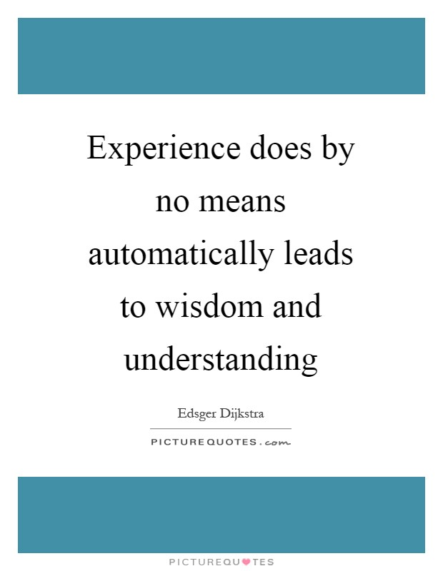 Experience does by no means automatically leads to wisdom and understanding Picture Quote #1