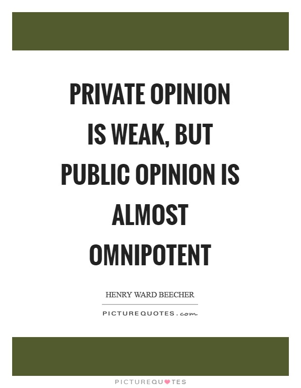Private opinion is weak, but public opinion is almost omnipotent Picture Quote #1