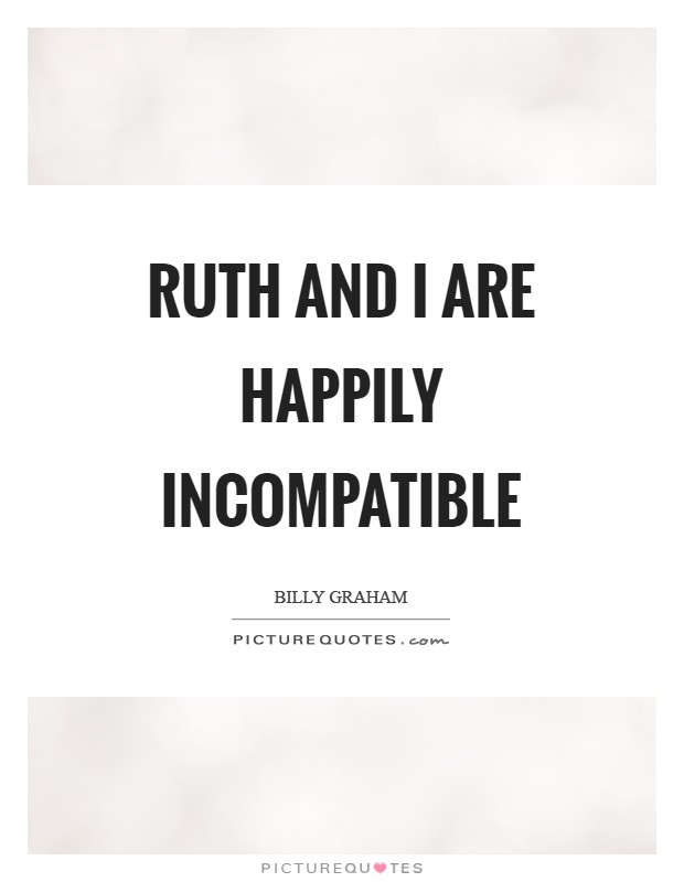 Ruth and I are happily incompatible Picture Quote #1