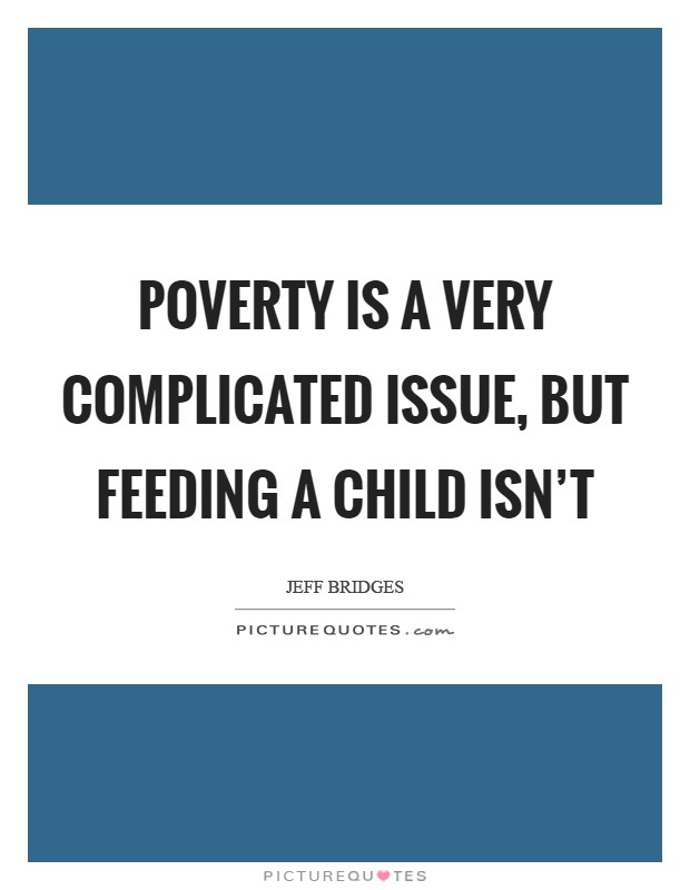 Poverty is a very complicated issue, but feeding a child isn't Picture Quote #1