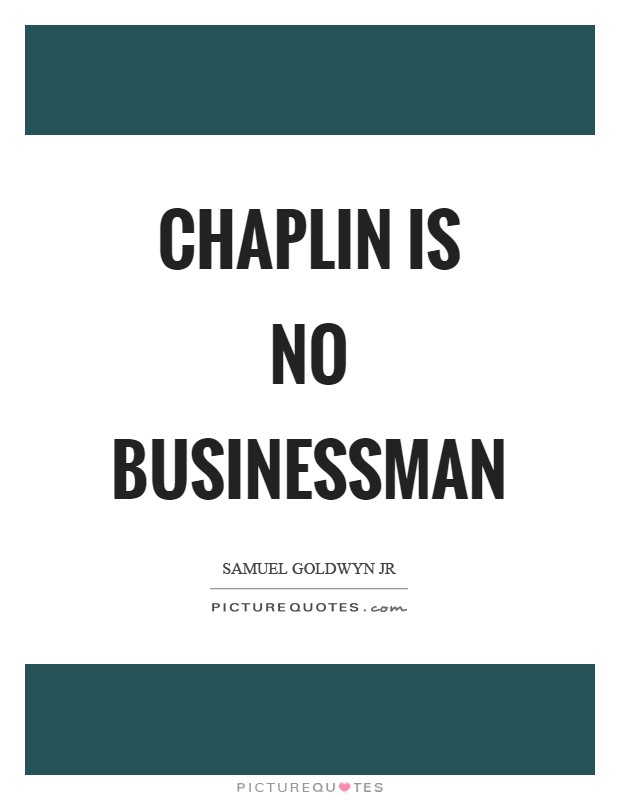 Chaplin is no businessman Picture Quote #1