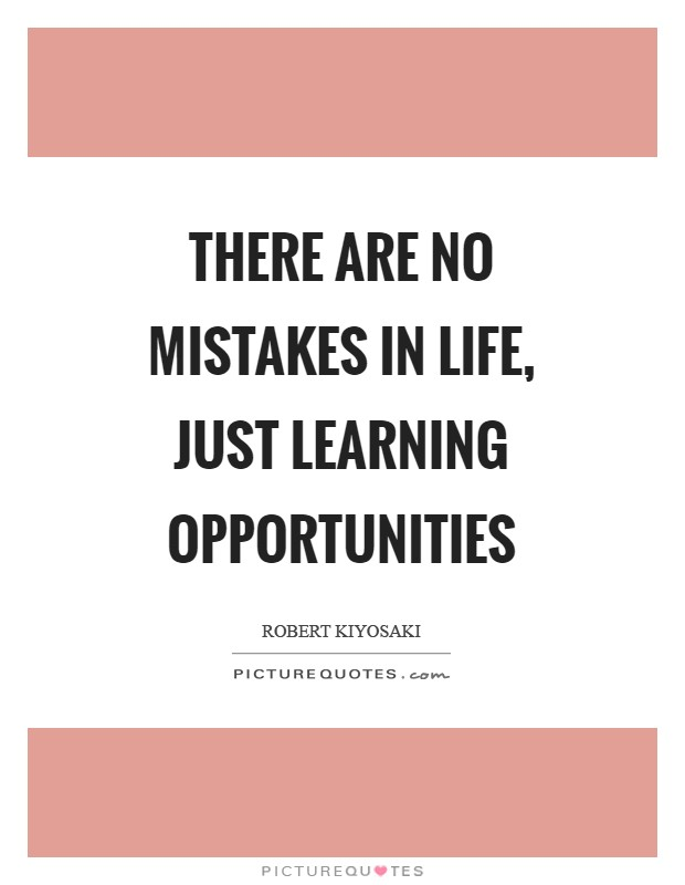 There are no mistakes in life, just learning opportunities Picture Quote #1