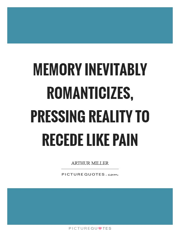 Memory inevitably romanticizes, pressing reality to recede like pain Picture Quote #1