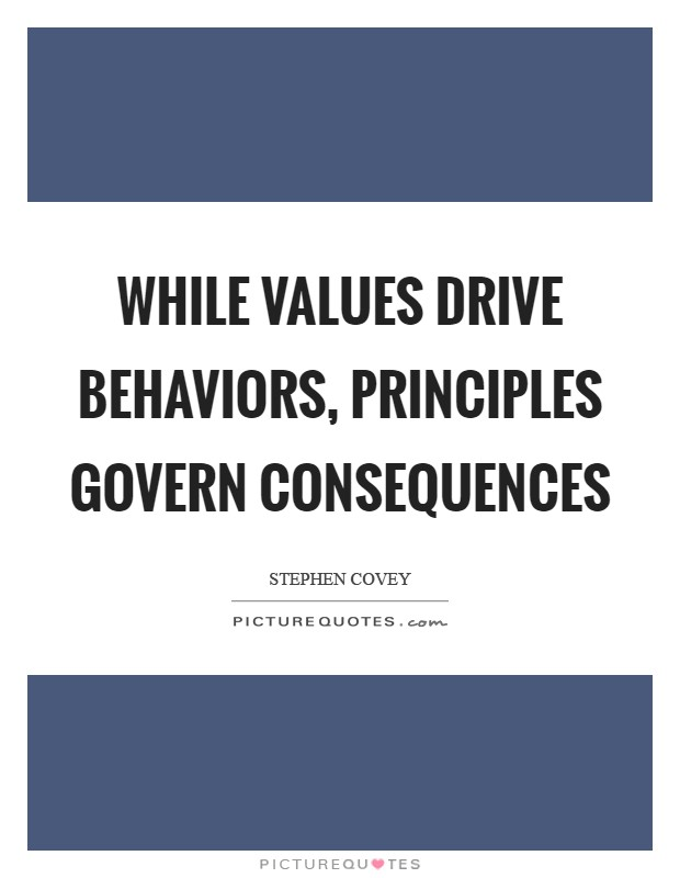 While values drive behaviors, principles govern consequences Picture Quote #1