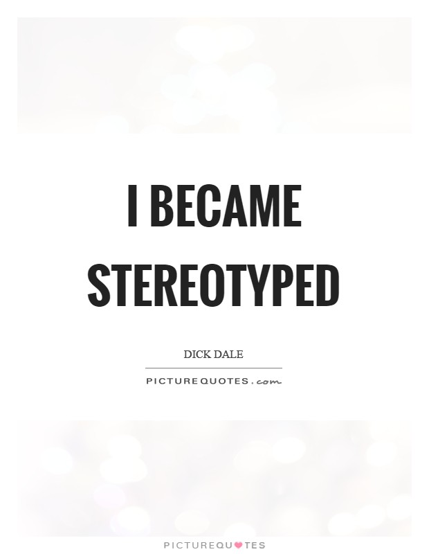 I became stereotyped Picture Quote #1