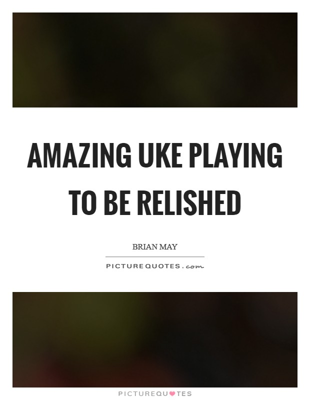 Amazing uke playing to be relished Picture Quote #1