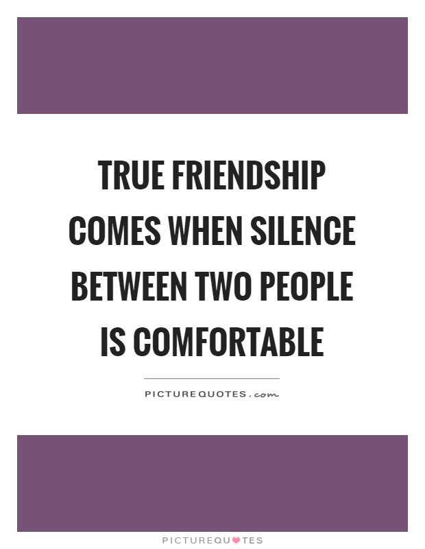 True friendship comes when silence between two people is comfortable Picture Quote #1